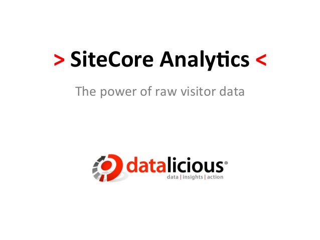 > SiteCore Analy/cs <    The power of raw visitor data