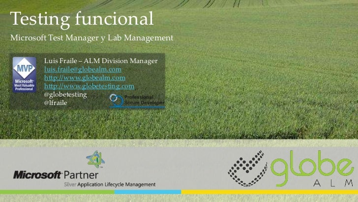 Testing funcionalMicrosoft Test Manager y Lab Management        Luis Fraile – ALM Division Manager        luis.fraile@glob...