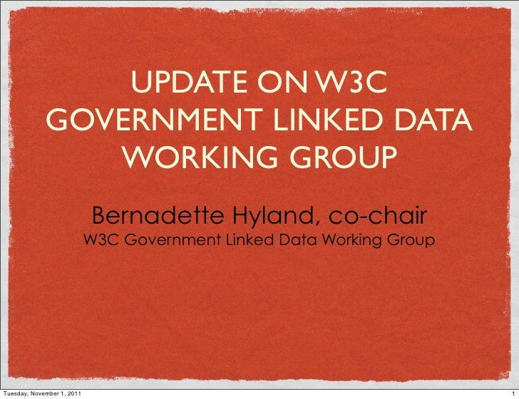UPDATE ON W3C             GOVERNMENT LINKED DATA                WORKING GROUP                            Bernadette Hyland...