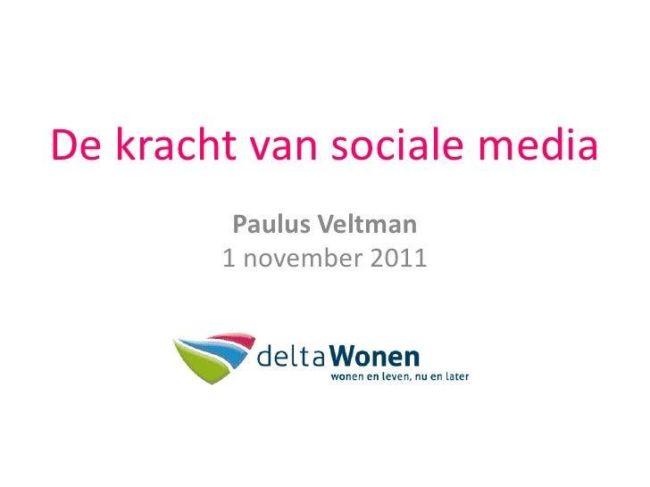 De kracht van sociale media         Paulus Veltman        1 november 2011