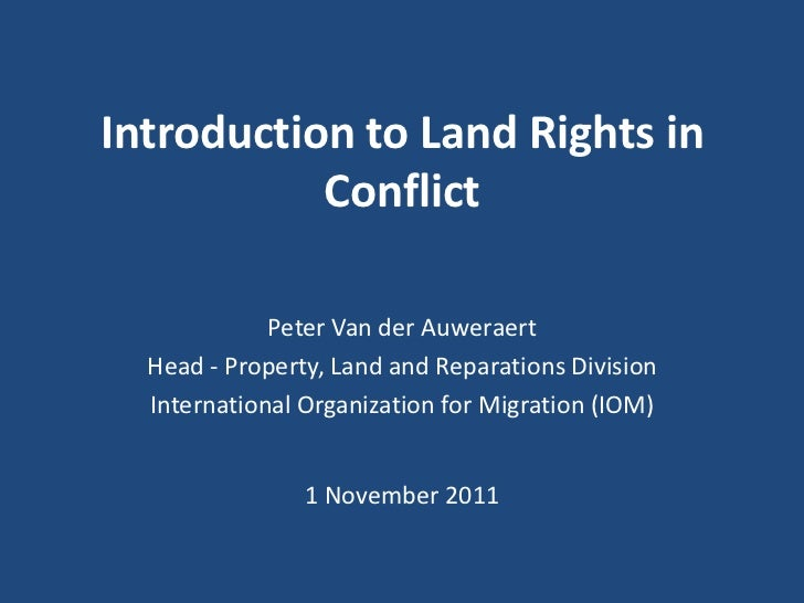 Introduction to Land Rights in           Conflict             Peter Van der Auweraert  Head - Property, Land and Reparatio...