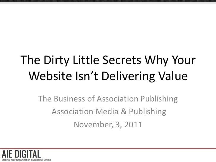 The Dirty Little Secrets Why Your Website Isn't Delivering Value   The Business of Association Publishing      Association...