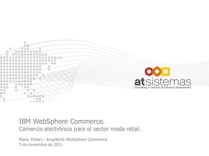 IBM WebSphere Commerce.Comercio electrónico para el sector moda retail.Marco Fabbri – Arquitecto WebSphere Commerce3 de no...
