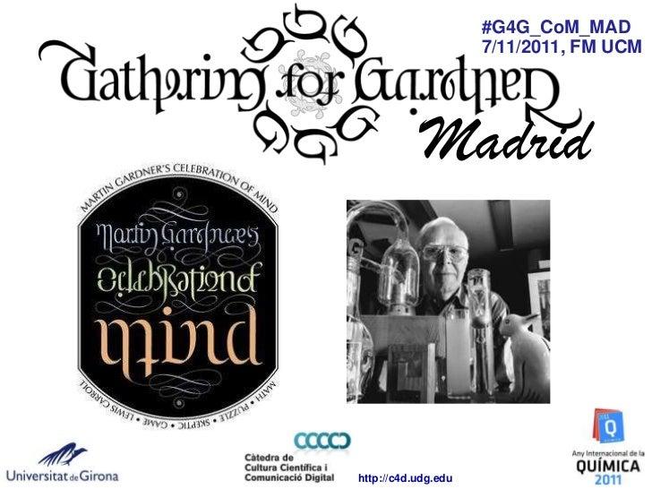 #G4G_CoM_MAD                     7/11/2011, FM UCM            Madridhttp://c4d.udg.edu