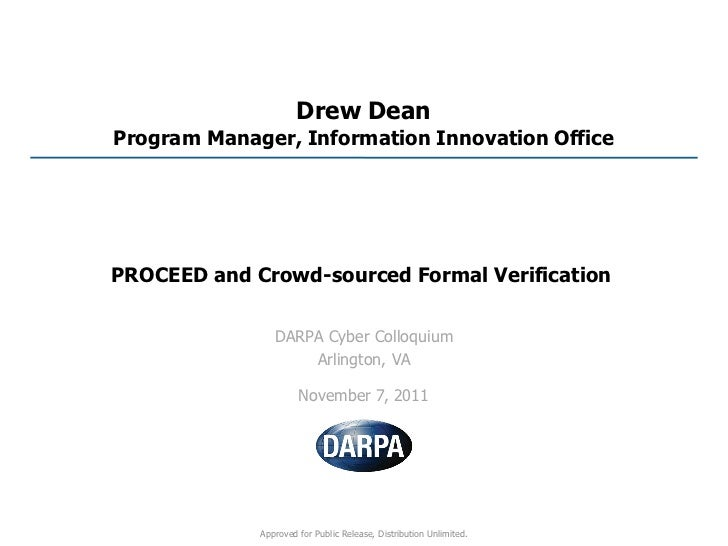 Drew DeanProgram Manager, Information Innovation OfficePROCEED and Crowd-sourced Formal Verification                DARPA ...