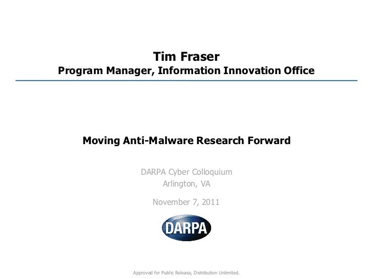 Tim FraserProgram Manager, Information Innovation Office    Moving Anti-Malware Research Forward                DARPA Cybe...