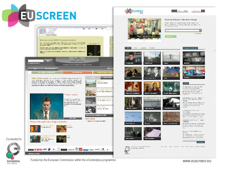 Connected to:                Funded by the European Commission within the eContentplus programme   www.euscreen.eu