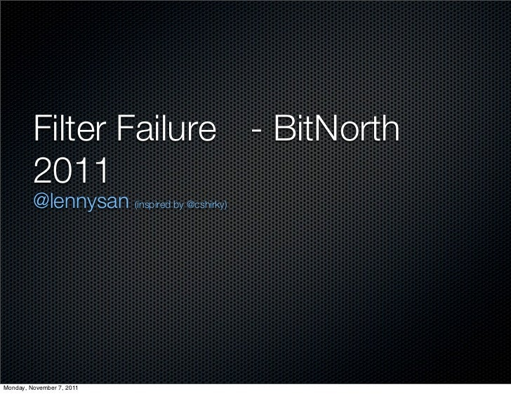 Filter Failure - BitNorth         2011         @lennysan (inspired by @cshirky)Monday, November 7, 2011