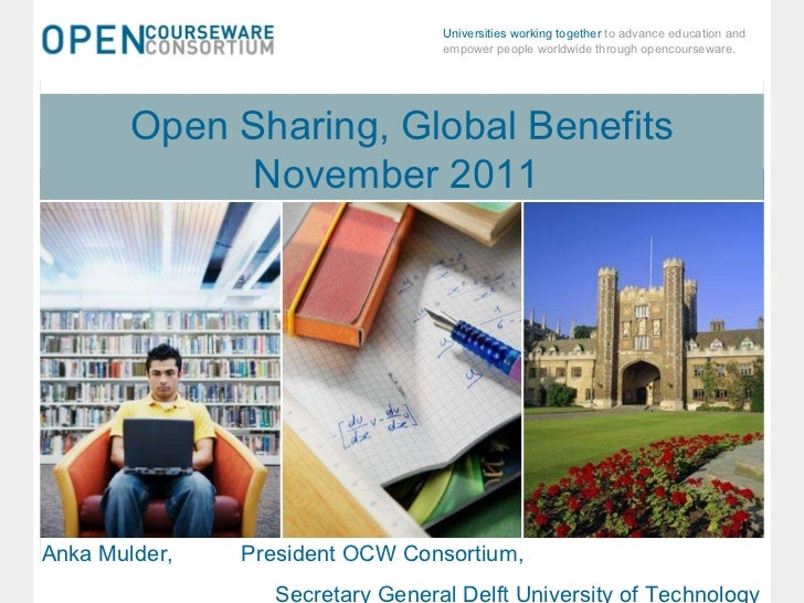 November 8, 2011 Open Sharing, Global Benefits Open Sharing, Global Benefits November 2011  Anka Mulder,  President OCW Co...