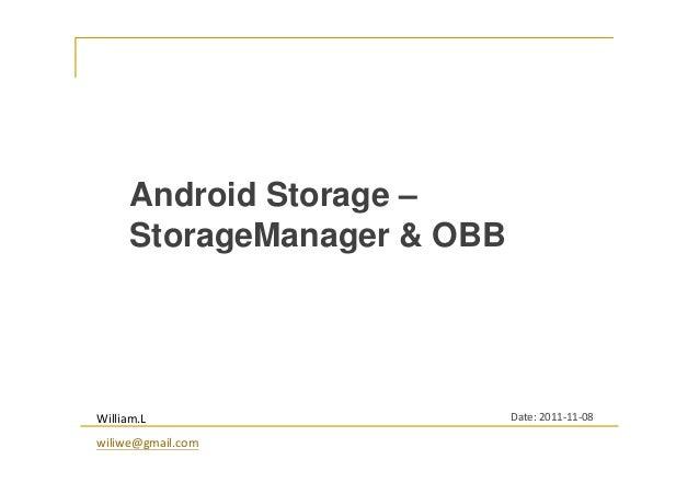 Android Storage – StorageManager & OBB William.L wiliwe@gmail.com Date: 2011-11-08