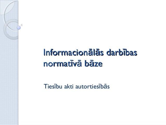 Informacionālās darbībasnormatīvā bāzeTiesību akti autortiesībās                             1