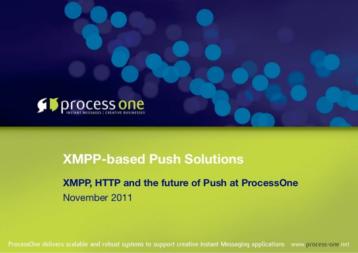 XMPP-based Push SolutionsXMPP, HTTP and the future of Push at ProcessOneNovember 2011