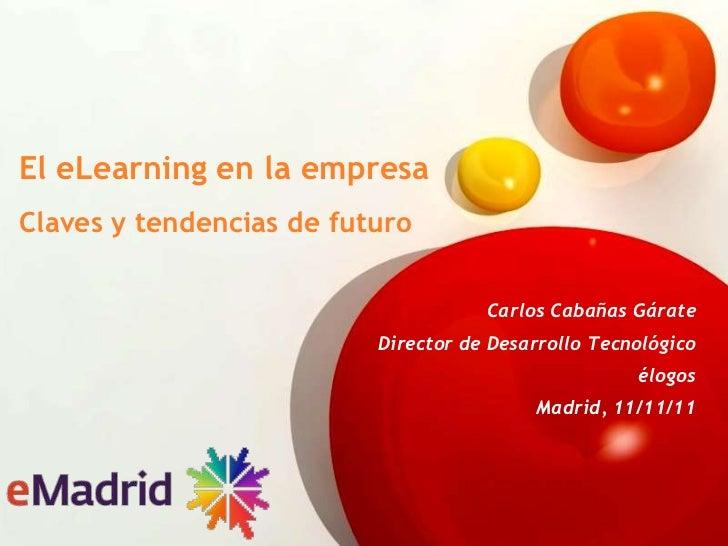 El eLearning en la empresaClaves y tendencias de futuro                                     Carlos Cabañas Gárate         ...