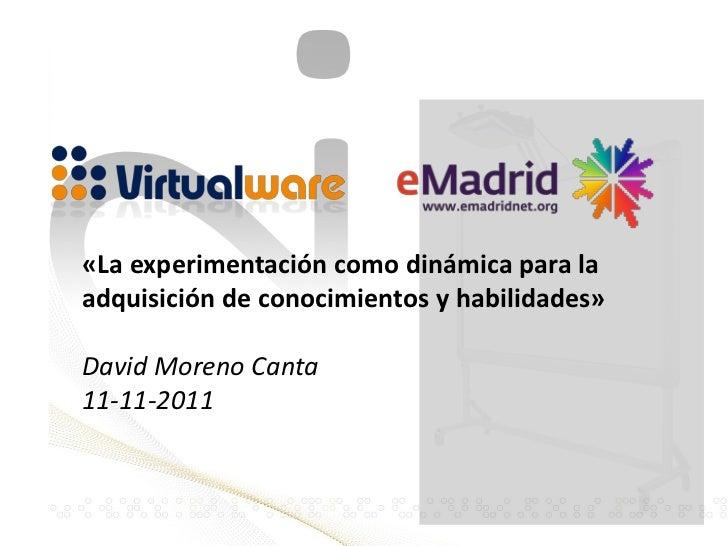 «La experimentación como dinámica para laadquisición de conocimientos y habilidades»David Moreno Canta11-11-2011