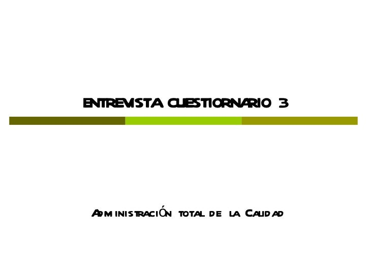 ENTREVISTA CUESTIORNARIO 3 Administración total de la Calidad