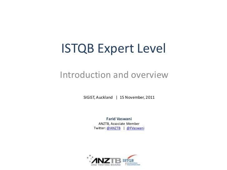 ISTQB Expert LevelIntroduction and overview     SIGiST, Auckland | 15 November, 2011                Farid Vaswani         ...