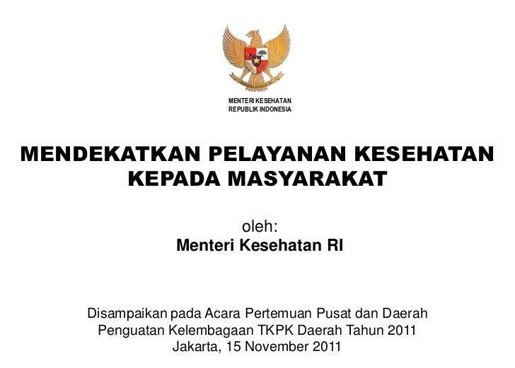 MENTERI KESEHATAN                        REPUBLIK INDONESIAMENDEKATKAN PELAYANAN KESEHATAN      KEPADA MASYARAKAT         ...