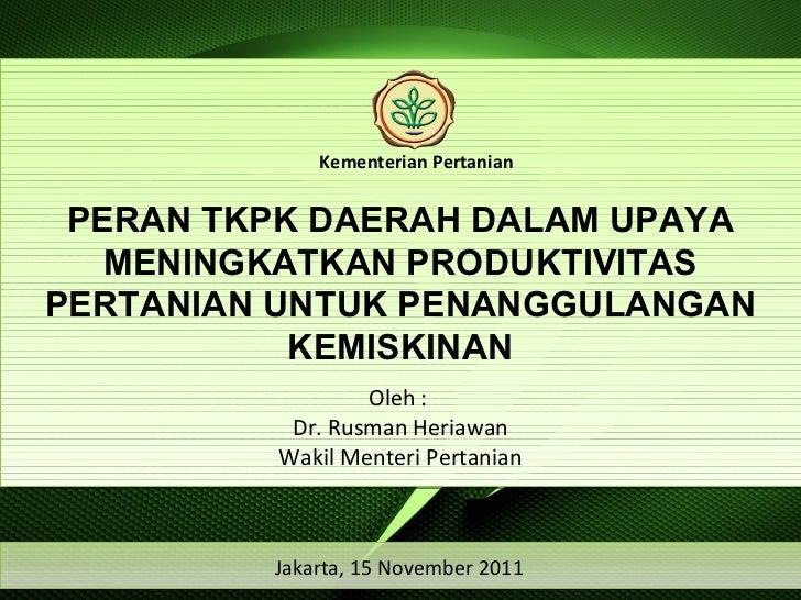 PERAN TKPK DAERAH DALAM UPAYA MENINGKATKAN PRODUKTIVITAS PERTANIAN UNTUK PENANGGULANGAN KEMISKINAN Jakarta, 15 November 20...