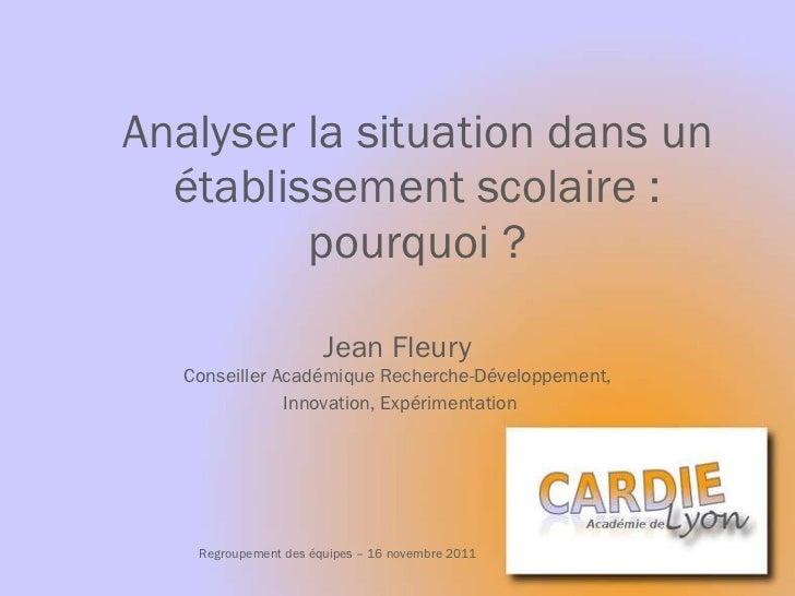 Analyser la situation dans un établissement scolaire : pourquoi ? Jean Fleury Conseiller Académique Recherche-Développemen...
