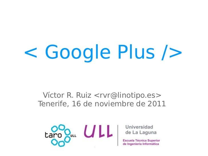 < Google Plus />  Víctor R. Ruiz <rvr@linotipo.es> Tenerife, 16 de noviembre de 2011
