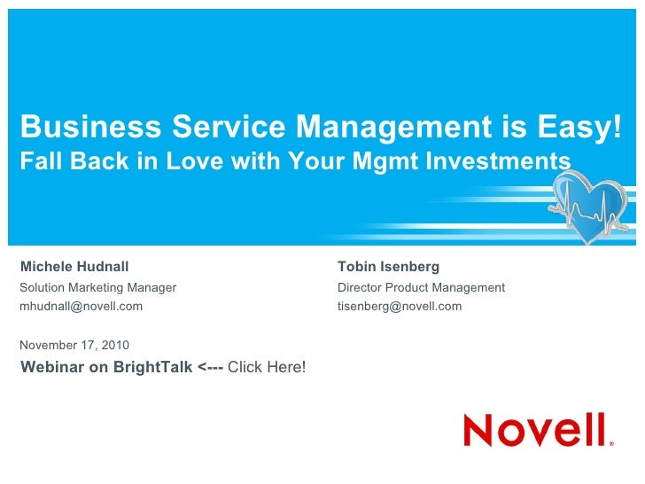 Business Service Management is Easy!Fall Back in Love with Your Mgmt InvestmentsMichele Hudnall                          T...