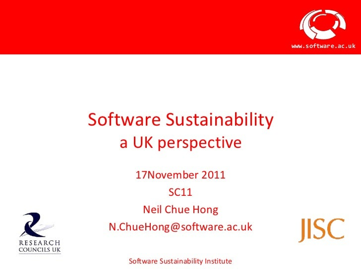 www.software.ac.ukSoftware Sustainability   a UK perspective       17November 2011              SC11        Neil Chue Hong...