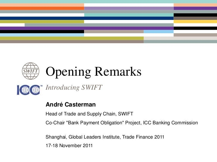 "Opening RemarksIntroducing SWIFTAndré CastermanHead of Trade and Supply Chain, SWIFTCo-Chair ""Bank Payment Obligation"" Pro..."