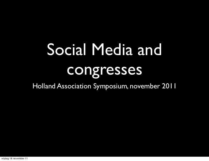 Social Media and                               congresses                         Holland Association Symposium, november ...