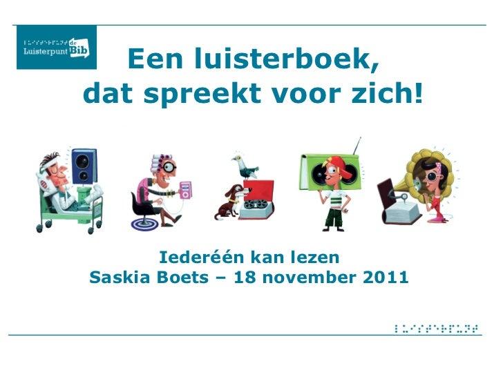 Een luisterboek, dat spreekt voor zich! Iederéén kan lezen Saskia Boets – 18 november 2011