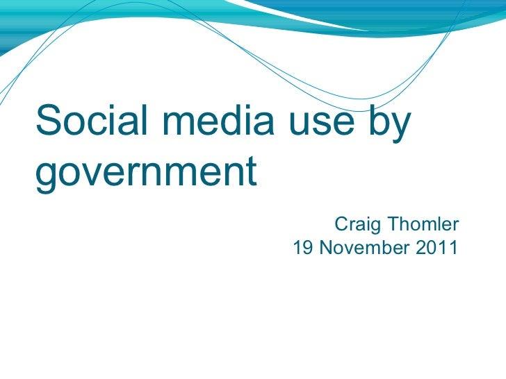 Social media use by government Craig Thomler 19 November 2011