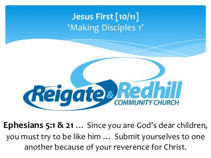 Jesus First [10/11]                 'Making Disciples 1'Ephesians 5:1 & 21 … Since you are God's dear children, you must t...