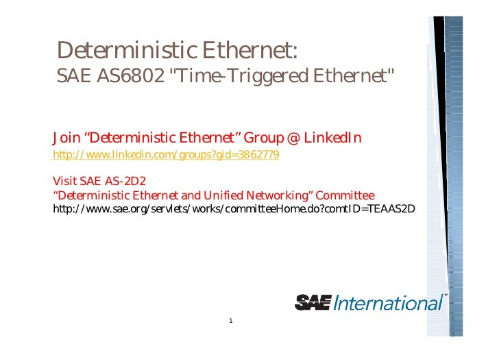 "Deterministic Ethernet:SAE AS6802 ""Time-Triggered Ethernet""Join ""Deterministic Ethernet"" Group @ LinkedInhttp://www.linked..."