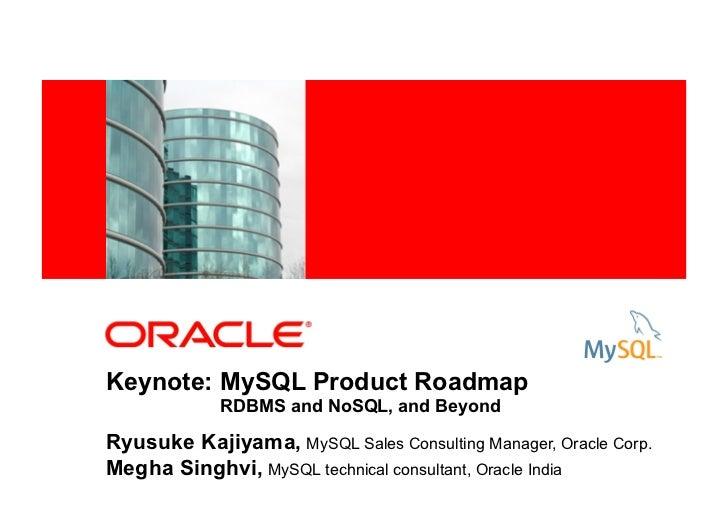 <Insert Picture Here>Keynote: MySQL Product Roadmap                RDBMS and NoSQL, and BeyondRyusuke Kajiyama, MySQL Sale...