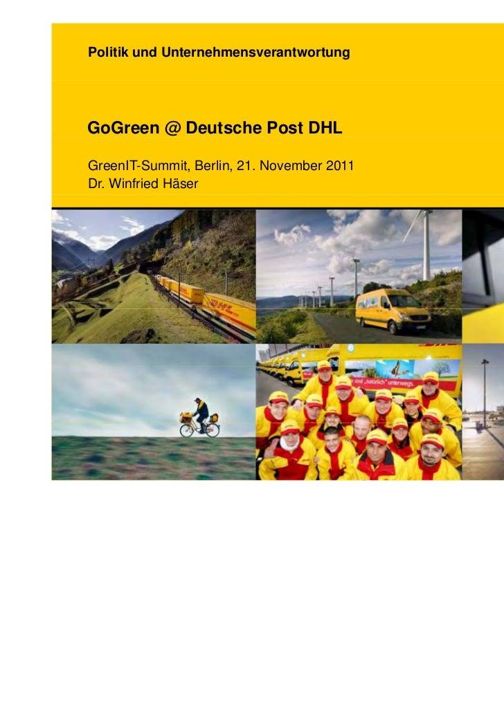 Politik und UnternehmensverantwortungGoGreen @ Deutsche Post DHLGreenIT-Summit, Berlin, 21. November 2011Dr. Winfried Häser