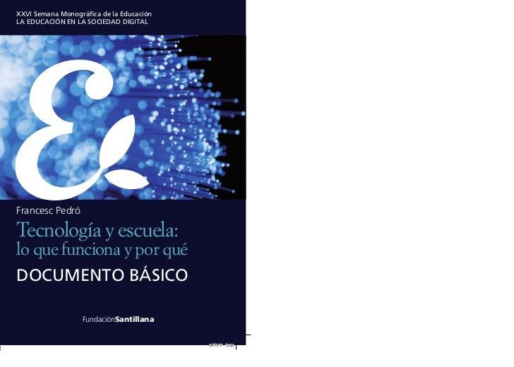 XXVI Semana Monográfica de la EducaciónLA EDUCACIÓN EN LA SOCIEDAD DIGITALFrancesc PedróTecnología y escuela:lo que funcio...