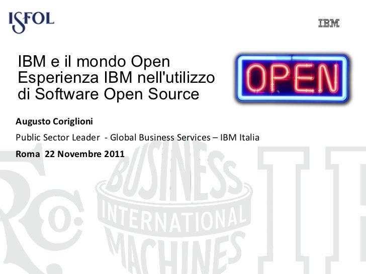 IBM e il mondo Open  Esperienza IBM nell'utilizzo  di Software Open Source Augusto Coriglioni Public Sector Leader  - Glob...