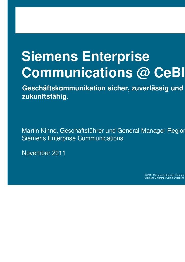 Siemens EnterpriseCommunications @ CeBIT 2012Geschäftskommunikation sicher, zuverlässig undzukunftsfähig.Martin Kinne, Ges...
