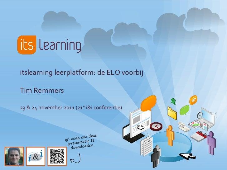 itslearning leerplatform: de ELO voorbijTim Remmers23 & 24 november 2011 (21e i&i conferentie)