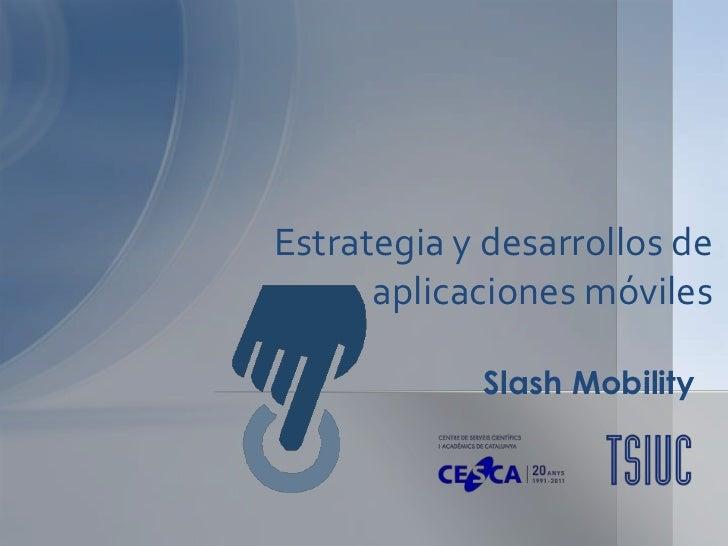 Estrategia y desarrollos de      aplicaciones móviles            Slash Mobility
