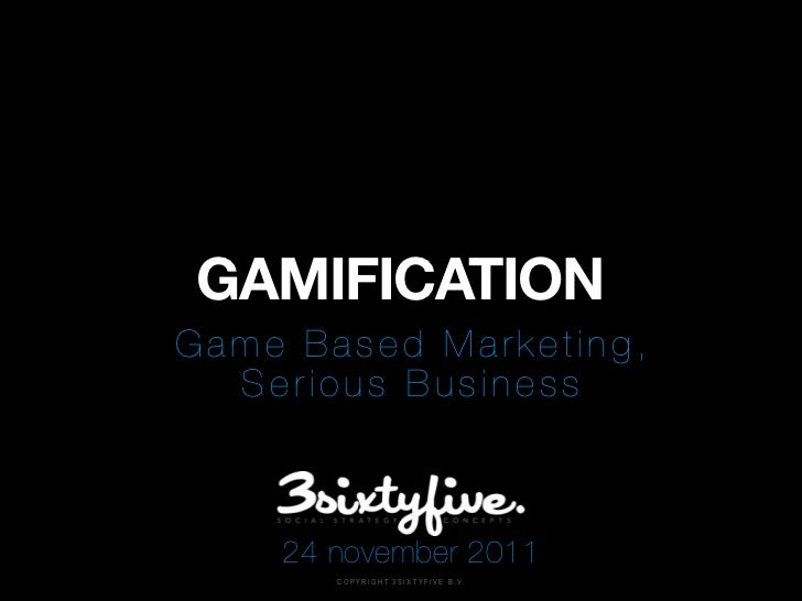 Gamification: Game based marketing, serious business