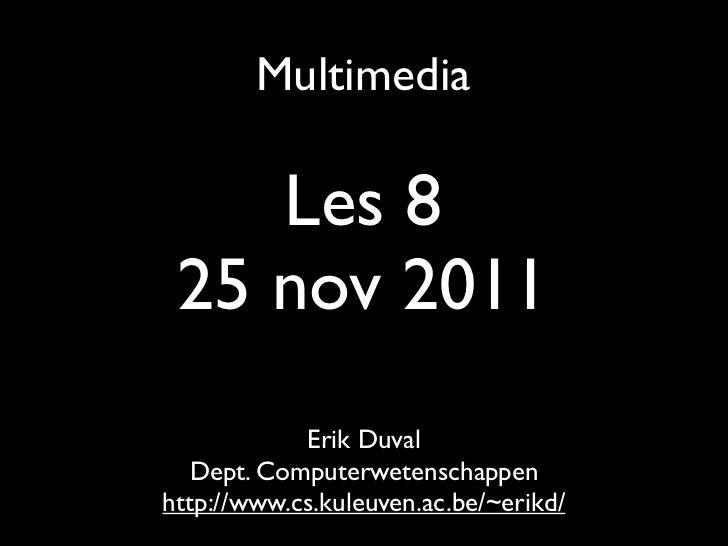 Multimedia    Les 8 25 nov 2011            Erik Duval   Dept. Computerwetenschappenhttp://www.cs.kuleuven.ac.be/~erikd/