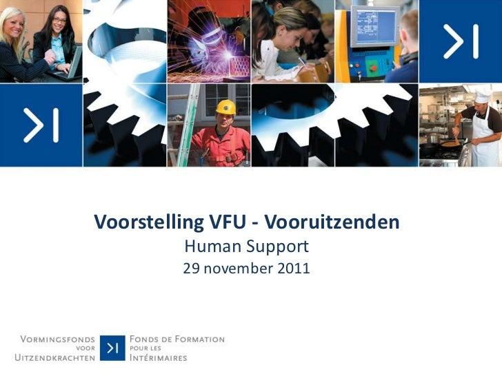 Voorstelling VFU - Vooruitzenden         Human Support         29 november 2011