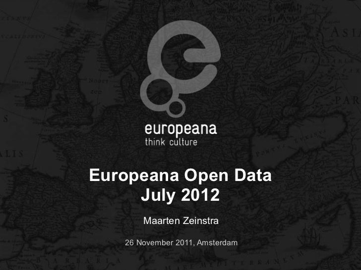 Europeana Open Data     July 2012       Maarten Zeinstra   26 November 2011, Amsterdam