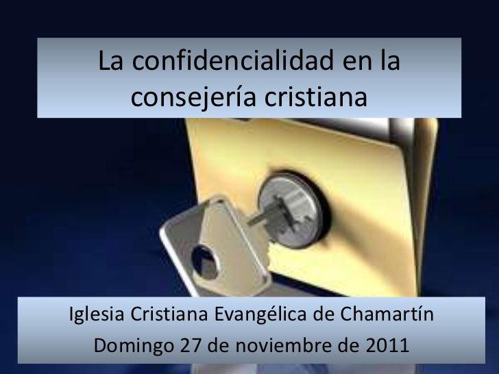 La confidencialidad en la      consejería cristianaIglesia Cristiana Evangélica de Chamartín   Domingo 27 de noviembre de ...