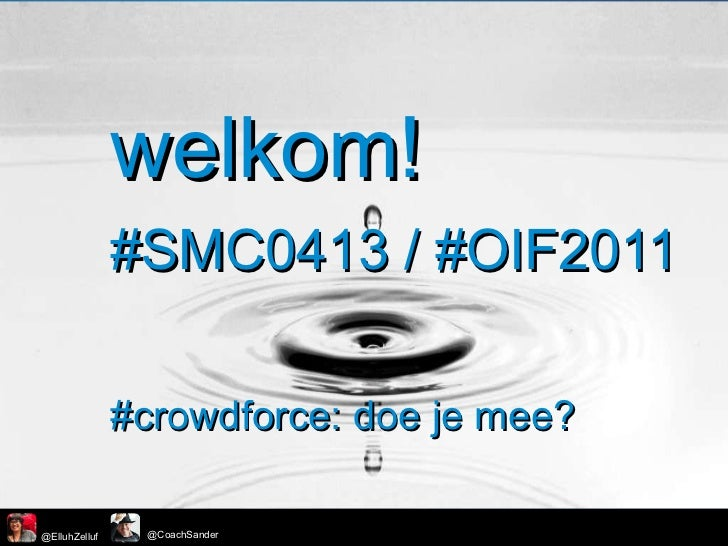 welkom! #SMC0413 / #OIF2011 #crowdforce: doe je mee?