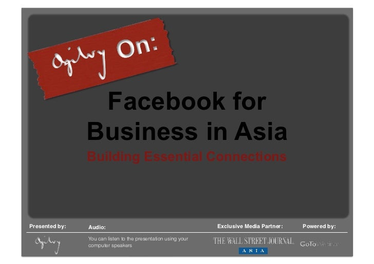 Facebook for                 Business in Asia                 Building Essential ConnectionsPresented by:!   Audio: !     ...