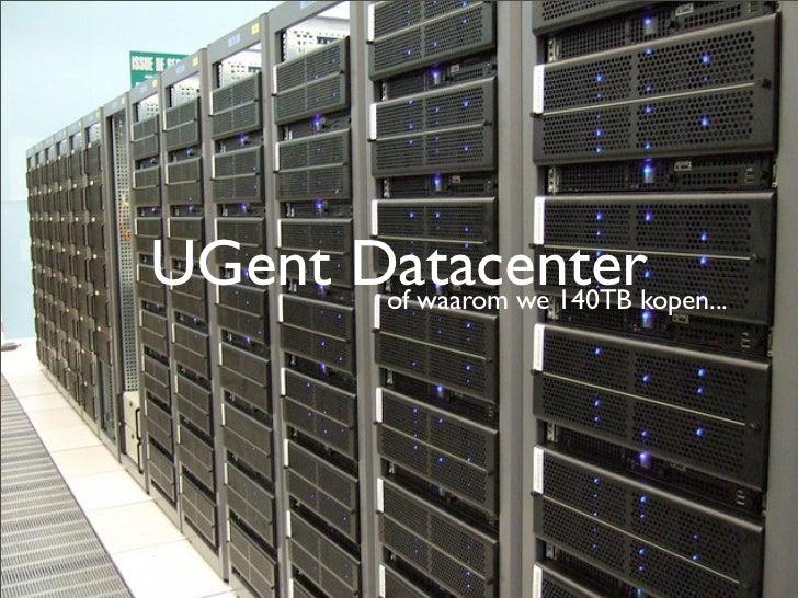 UGent Datacenterkopen...       of waarom we 140TB