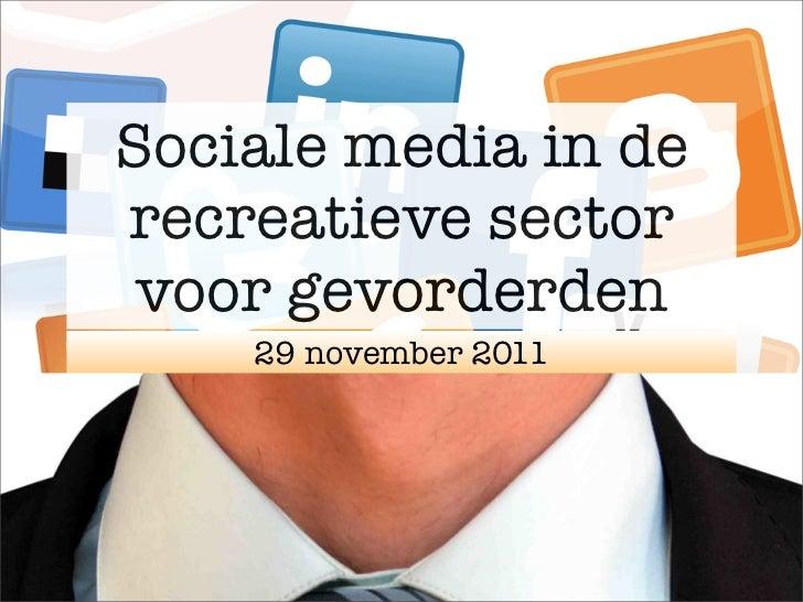 Sociale media in derecreatieve sector voor gevorderden    29 november 2011