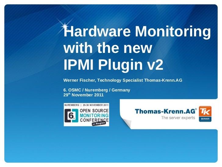 Hardware Monitoringwith the newIPMI Plugin v2Werner Fischer, Technology Specialist Thomas-Krenn.AG6. OSMC / Nuremberg / Ge...