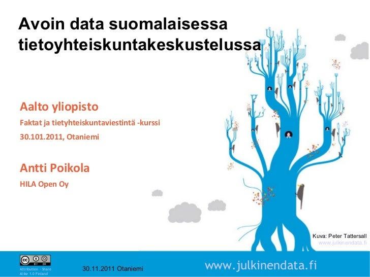 Avoin data suomalaisessatietoyhteiskuntakeskustelussaAalto yliopistoFaktat ja tietyhteiskuntaviestintä -kurssi30.101.2011,...